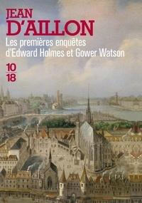 Jean d' Aillon - Les deux premières enquêtes d'Edward Holmes et Gower Watson - Une étude en écarlate ; Le chien des Basqueville.
