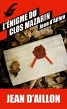 Jean d' Aillon - Les enquêtes de Louis Fronsac  : L'énigme du clos Mazarin.