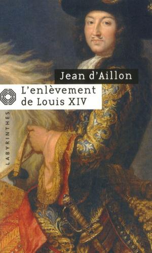 Jean d' Aillon - Les enquêtes de Louis Fronsac  : L'enlèvement de Louis XIV - Précéde de Le Disparu des chartreux.