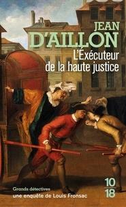 Jean d' Aillon - Les enquêtes de Louis Fronsac  : L'éxécuteur de la haute justice.