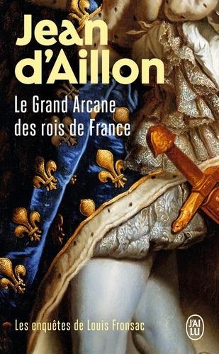 Les enquêtes de Louis Fronsac  Le Grand Arcane des rois de France. La vérité sur l'Aiguille creuse