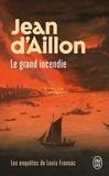 Jean d' Aillon - Les enquêtes de Louis Fronsac  : Le grand incendie.