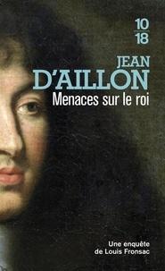 Jean d' Aillon - Les enquêtes de Louis Fronsac  : Menaces sur le roi.