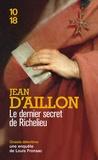 Jean d' Aillon - Les enquêtes de Louis Fronsac Tome : Le dernier secret de Richelieu.