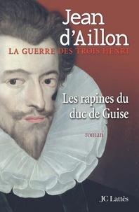 Jean d' Aillon - Les rapines du Duc de Guise.