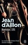 Jean d' Aillon - Montségur, 1201 - Les aventures de Guilhem d'Ussel, chevalier troubadour.