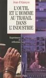 Jean d' Alançon - L'outil et l'homme au travail dans l'industrie.