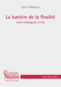 Jean d' Alançon - La lumière de la finalité - Entre intelligence et foi.