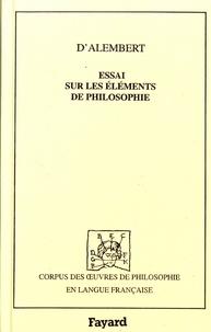Jean d' Alembert - Essai sur les éléments de philosophie ou Sur les principes des connaissances humaines.