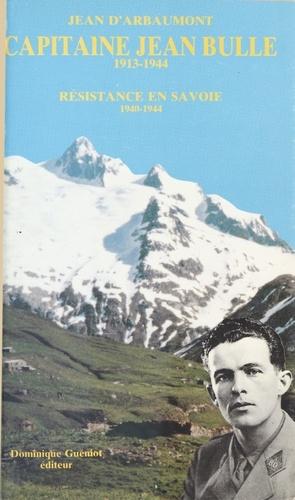 Capitaine Jean bulle 1913-1944. Résistance en Savoie 1940-1944