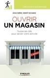 Jean D'Arène et Benoit Duchange - Ouvrir un magasin - Toutes les clés pour lancer votre activité.