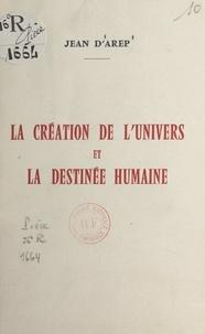 Jean d'Arep - La création de l'univers et la destinée humaine.