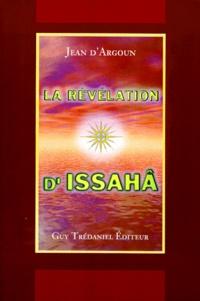 Jean d' Argoun - La révélation d'IssahÃâ.