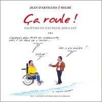 Jean d' Artigues et Olivier Helbe - Ca roule ! - Facéties en fauteuil roulant.