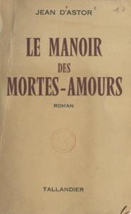 Jean d'Astor - Le manoir des mortes-amours.
