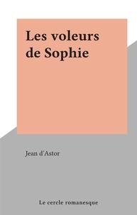 Jean d'Astor - Les voleurs de Sophie.