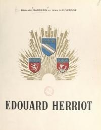 Jean d'Auvergne et Bernard Sarrazin - Édouard Herriot - Premier maire du monde, homme d'État, prince des lettres.