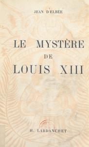 Jean d'Elbée - Le mystère de Louis XIII.