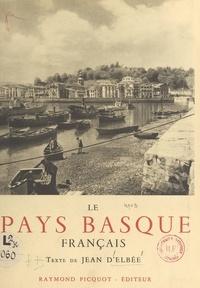 Jean d'Elbée et  Collectif - Le Pays basque français - Labourd, Basse-Navarre, Soule. Illustré de 144 photographies, de 2 dessins et d'une carte.