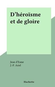 Jean D'esme et J.-P. Ariel - D'héroïsme et de gloire.