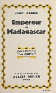 Jean D'esme et Antoine Redier - Empereur de Madagascar.