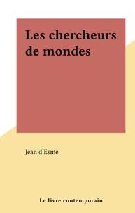 Jean D'esme - Les chercheurs de mondes.