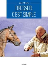 Jean d' Orgeix - Dresser c'est simple.