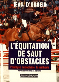 Jean d' Orgeix - L'équitation de saut d'obstacles - L'analyse, la doctrine, la méthode.