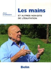 Jean d' Orgeix - Les mains et autres non-dits de l'équitation.