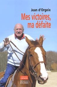 Jean d' Orgeix - Mes victoires, ma défaite.