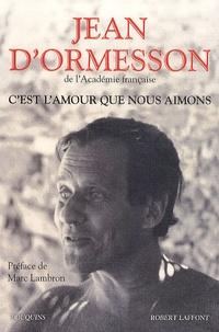 Jean d' Ormesson - C'est l'amour que nous aimons.