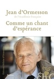 Jean d' Ormesson - Comme un chant d'espérance.