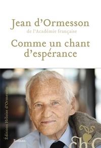 Meilleurs livres à lire en téléchargement gratuit Comme un chant d'espérance PDB iBook par Jean d' Ormesson (Litterature Francaise)