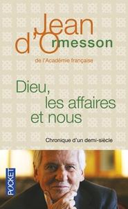 Jean d' Ormesson - Dieu, les affaires et nous - Chronique d'un demi-siècle.