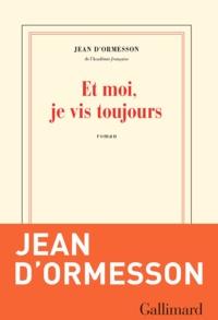 Et moi, je vis toujours - Jean d' Ormesson - Format PDF - 9782072744327 - 13,99 €