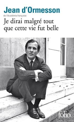 Je dirai malgré tout que cette vie fut belle - Jean d' Ormesson - Format PDF - 9782072823909 - 7,99 €