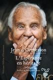 Jean d' Ormesson - L'espérance en héritage - Trilogie : Comme un chant d'espérance ; Guide des égarés ; Un hosanna sans fin.