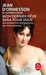 Mon dernier rêve sera pour vous - Une biographie sentimentale de Chateaubriand.pdf