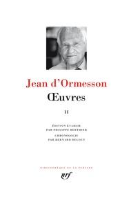 Jean d' Ormesson - Oeuvres - Tome 2 : Le vagabond qui passe sous une ombrelle trouée ; La douane de mer ; Voyez comme on danse ; C'est une chose étrange à la fin que ce monde ; Comme un chant d'espérance ; Je dirai malgré tout que cette vie fut belle.
