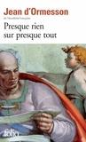 Jean d' Ormesson - Presque rien sur presque tout.