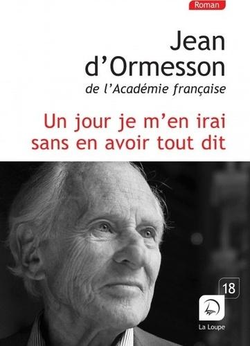 Jean d' Ormesson - Un jour, je m'en irai sans en avoir tout dit.