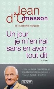 Jean d' Ormesson - Un jour je m'en irai sans en avoir tout dit.