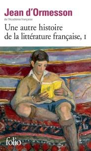 Jean d' Ormesson - Une autre histoire de la littérature française - Tome 1.