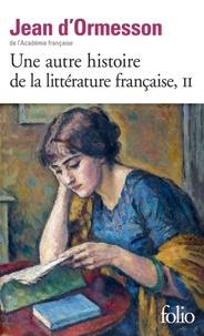 Jean d' Ormesson - Une autre histoire de la littérature française - Tome 2.