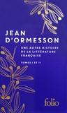 Jean d' Ormesson - Une autre histoire de la littérature française - Coffret en 2 volumes : Tomes I et II.