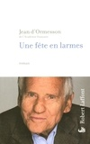 Jean d' Ormesson - Une fête en larmes.