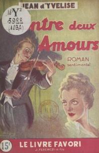 Jean d'Yvelise - Entre deux amours.