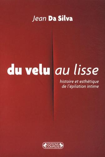 Jean Da Silva - Du velu au lisse - Histoire et esthétique de l'épilation intime.