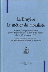 Jean Dagen et Elisabeth Bourguinat - La Bruyère - Le métier de moraliste - Actes du colloque international pour le Tricentenaire de la mort de La Bruyère (Paris, 8-9 novembre 1996).
