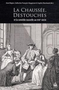 Jean Dagen et Catherine François-Giappiconi - La Chaussée, Destouches et la comédie nouvelle au XVIIIe siècle.